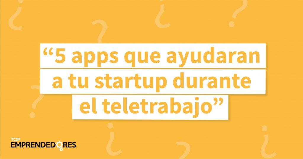 Aplicaciones que ayudarana tu startup en el trabajo