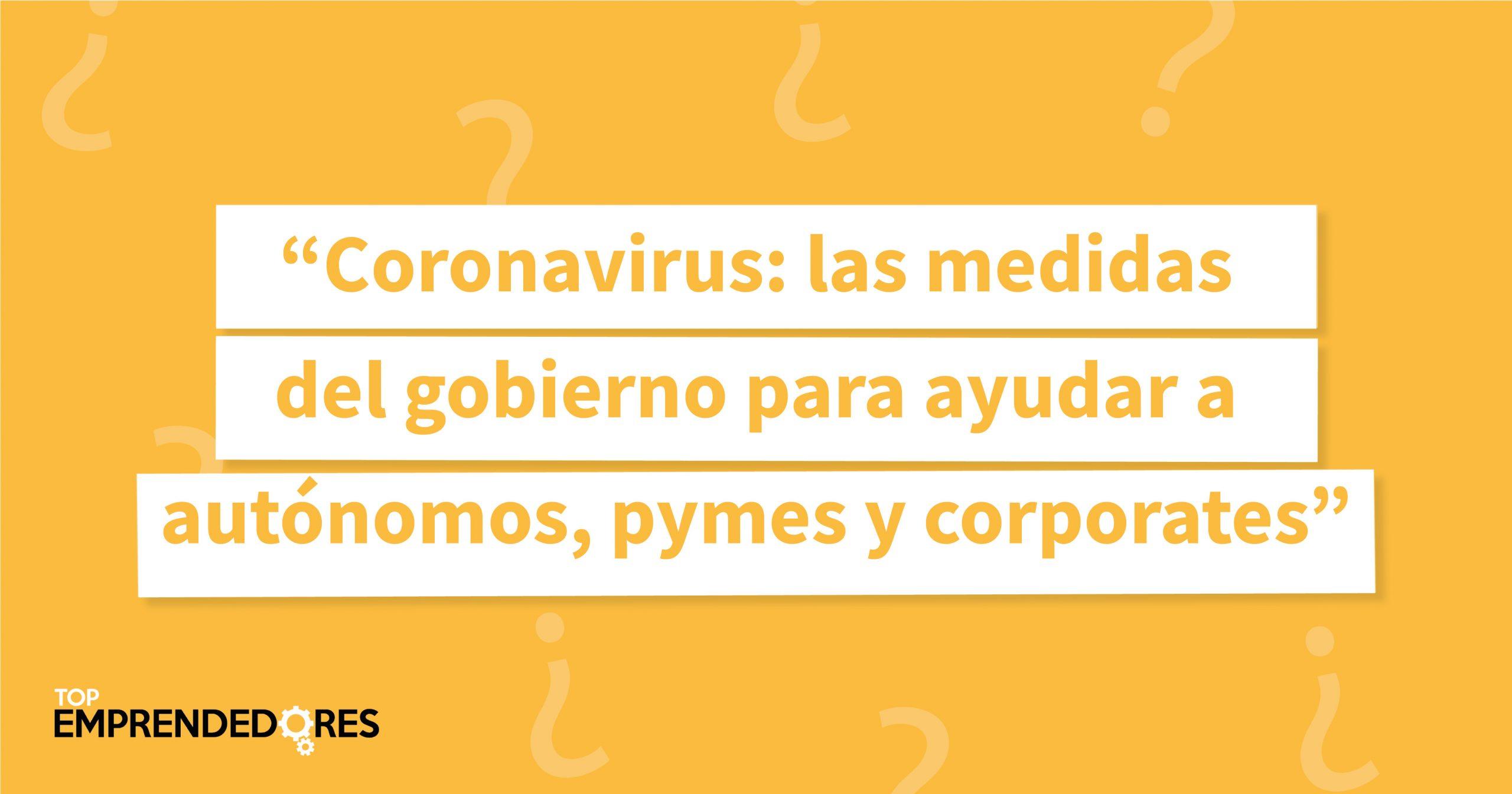 Coronavirus: las medidas del gobierno para ayudar a autónomos, pymes y corporates