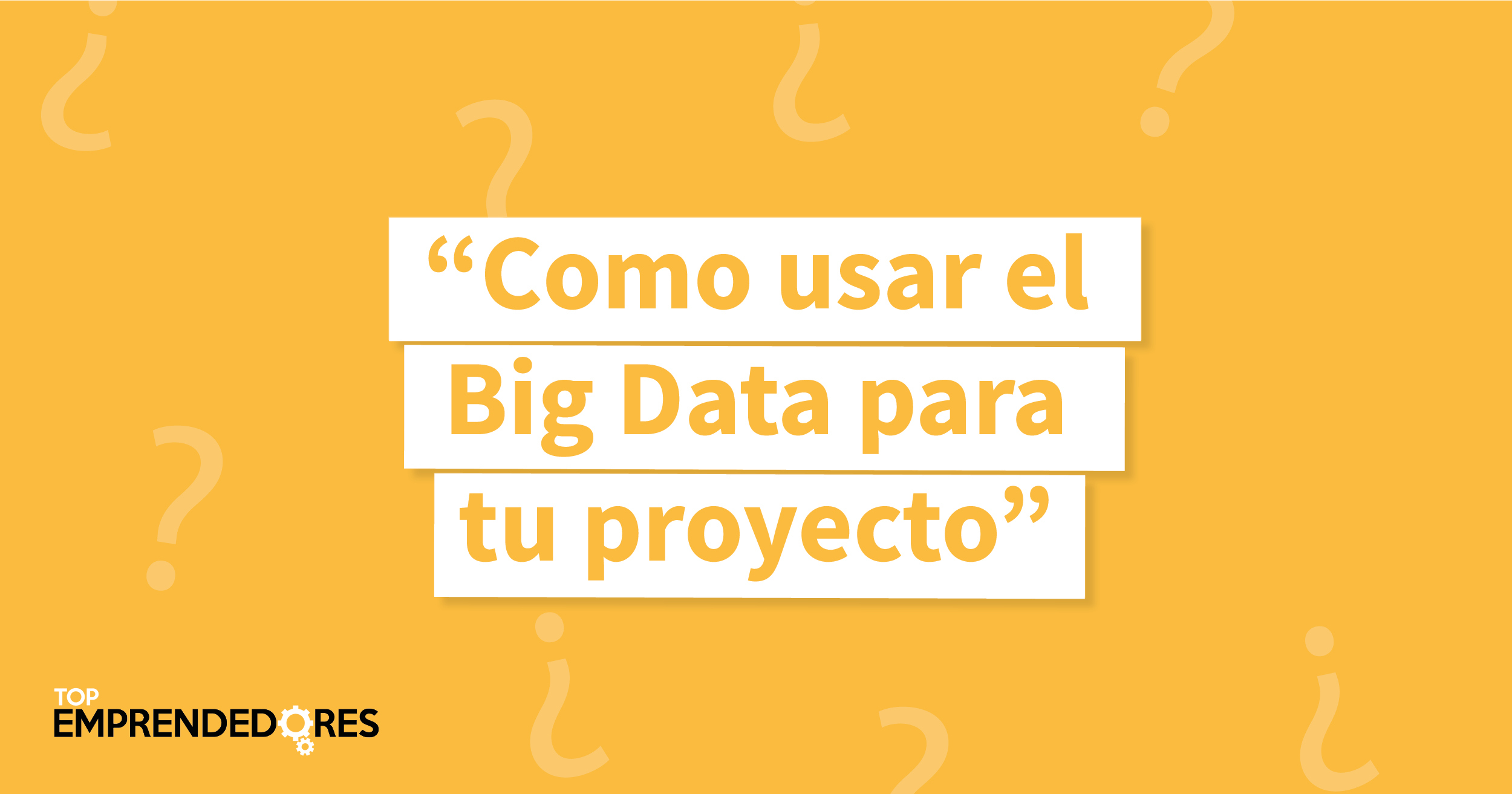 Como usar el Big Data para tus proyectos